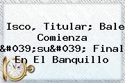 <b>Isco</b>, Titular; Bale Comienza 'su' Final En El Banquillo
