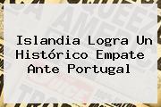 <b>Islandia</b> Logra Un Histórico Empate Ante Portugal