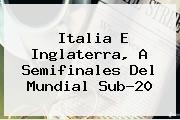 Italia E Inglaterra, A Semifinales Del <b>Mundial Sub-20</b>