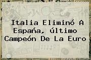 Italia Eliminó A <b>España</b>, último Campeón De La Euro