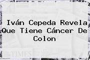 <b>Iván Cepeda</b> Revela Que Tiene Cáncer De Colon