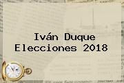 Iván Duque Elecciones <b>2018</b>