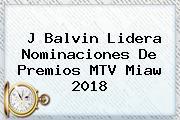 J Balvin Lidera Nominaciones De Premios <b>MTV Miaw 2018</b>