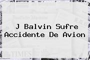 <b>J Balvin</b> Sufre Accidente De Avion