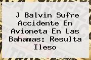 <b>J Balvin</b> Sufre Accidente En Avioneta En Las Bahamas: Resulta Ileso