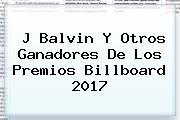 J Balvin Y Otros Ganadores De Los Premios <b>Billboard 2017</b>
