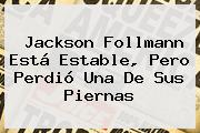 <b>Jackson Follmann</b> Está Estable, Pero Perdió Una De Sus Piernas