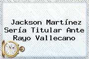 Jackson Martínez Sería Titular Ante Rayo Vallecano