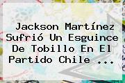 <b>Jackson Martínez</b> Sufrió Un Esguince De Tobillo En El Partido Chile <b>...</b>