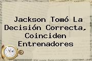 <b>Jackson</b> Tomó La Decisión Correcta, Coinciden Entrenadores