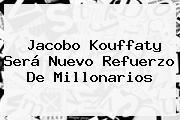 <b>Jacobo Kouffaty</b> Será Nuevo Refuerzo De Millonarios