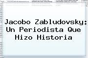 <b>Jacobo Zabludovsky</b>: Un Periodista Que Hizo Historia