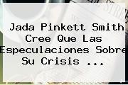 Jada Pinkett Smith Cree Que Las Especulaciones Sobre Su Crisis <b>...</b>