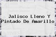 <i>Jalisco Lleno Y Pintado De Amarillo</i>