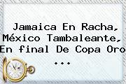 Jamaica En Racha, México Tambaleante, En <b>final</b> De <b>Copa Oro</b> <b>...</b>