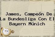James, Campeón De La Bundesliga Con El <b>Bayern Múnich</b>