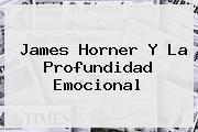<b>James Horner</b> Y La Profundidad Emocional