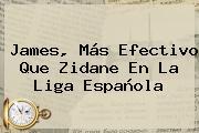 James, Más Efectivo Que Zidane En La <b>Liga Española</b>