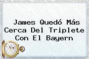 <b>James</b> Quedó Más Cerca Del Triplete Con El Bayern