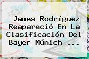 James Rodríguez Reapareció En La Clasificación Del <b>Bayer Múnich</b> ...