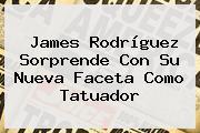 James Rodríguez Sorprende Con Su Nueva Faceta Como Tatuador