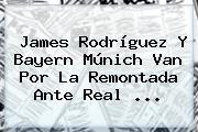 James Rodríguez Y Bayern Múnich Van Por La Remontada Ante Real ...