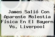 James Salió Con Aparente Molestia Física En El <b>Bayern</b> Vs. Liverpool
