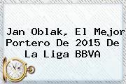 Jan Oblak, El Mejor Portero De 2015 De La Liga <b>BBVA</b>