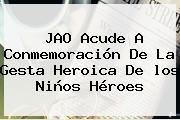 JAO Acude A Conmemoración De La Gesta Heroica De Los <b>Niños Héroes</b>