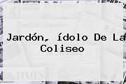 Jardón, ídolo De La Coliseo