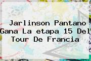 Jarlinson Pantano Gana La <b>etapa 15</b> Del <b>Tour De Francia</b>