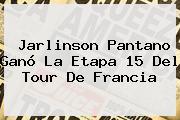 <b>Jarlinson Pantano</b> Ganó La Etapa 15 Del Tour De Francia