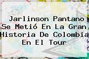 <b>Jarlinson Pantano</b> Se Metió En La Gran Historia De Colombia En El Tour