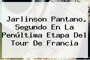 <b>Jarlinson Pantano</b>, Segundo En La Penúltima Etapa Del Tour De Francia