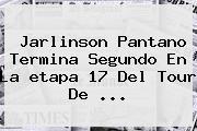 Jarlinson Pantano Termina Segundo En La <b>etapa 17</b> Del <b>Tour De</b> ...