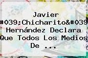Javier 'Chicharito' Hernández Declara Que Todos Los Medios De ...