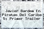 <b>Javier Bardem</b> En Piratas Del Caribe 5: Primer Trailer