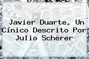 <b>Javier Duarte</b>, Un Cínico Descrito Por Julio Scherer