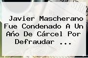 Javier <b>Mascherano</b> Fue Condenado A Un Año De Cárcel Por Defraudar <b>...</b>