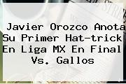 Javier Orozco Anota Su Primer Hat-trick En <b>Liga MX</b> En <b>Final</b> Vs. Gallos