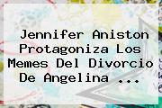 Jennifer Aniston Protagoniza Los Memes Del Divorcio De <b>Angelina</b> ...