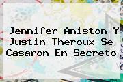 <b>Jennifer Aniston</b> Y Justin Theroux Se Casaron En Secreto