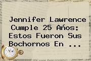 <b>Jennifer Lawrence</b> Cumple 25 Años: Estos Fueron Sus Bochornos En <b>...</b>