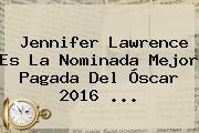 <b>Jennifer Lawrence</b> Es La Nominada Mejor Pagada Del Óscar 2016 <b>...</b>
