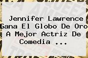 <b>Jennifer Lawrence</b> Gana El Globo De Oro A Mejor Actriz De Comedia <b>...</b>