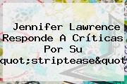"<b>Jennifer Lawrence</b> Responde A Críticas Por Su ""striptease"""