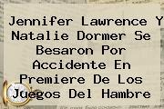 Jennifer Lawrence Y <b>Natalie Dormer</b> Se Besaron Por Accidente En Premiere De Los Juegos Del Hambre