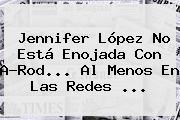 <b>Jennifer López</b> No Está Enojada Con A-Rod... Al Menos En Las Redes ...
