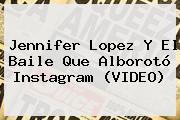 <b>Jennifer Lopez</b> Y El Baile Que Alborotó Instagram (VIDEO)