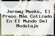 <b>Jeremy Meeks</b>, El Preso Más Cotizado En El Mundo Del Modelaje
